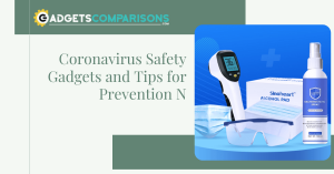 Coronavirus Safety Gadgets and Tips for Prevention N
