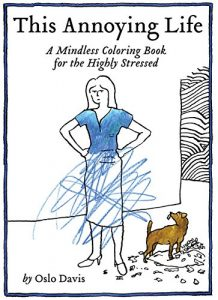 This Annoying Life: A Mindless Coloring Book for the Highly Stressed Paperback – Coloring Book, October 4, 2016